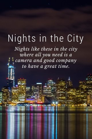 Nights in the City Nights like these in the city where all you need is a camera and good company to have a great time.