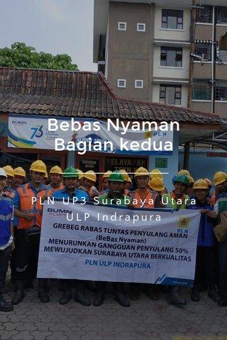 Bebas Nyaman Bagian kedua PLN UP3 Surabaya Utara ULP Indrapura