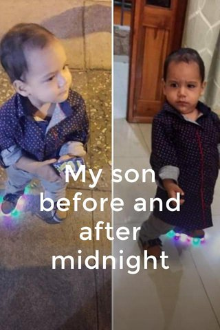 My son before and after midnight