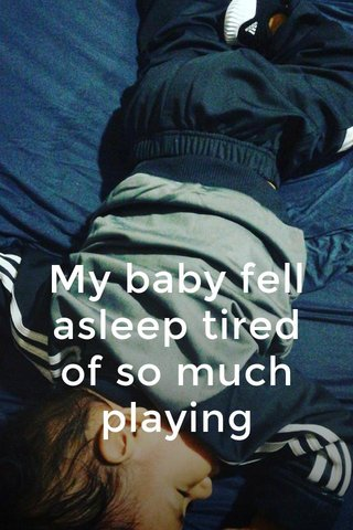 My baby fell asleep tired of so much playing