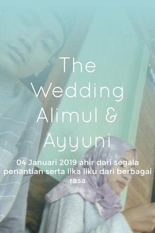 The Wedding Alimul & Ayyuni 04 Januari 2019 ahir dari segala penantian serta lika liku dari berbagai rasa