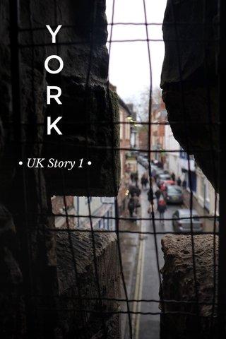 Y O R K • UK Story 1 •
