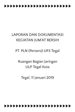 LAPORAN DAN DOKUMENTASI KEGIATAN JUM'AT BERSIH PT. PLN (Persero) UP3 Tegal Ruangan Bagian Jaringan ULP Tegal Kota Tegal, 11 Januari 2019