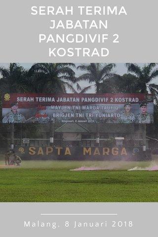 SERAH TERIMA JABATAN PANGDIVIF 2 KOSTRAD Malang, 8 Januari 2018