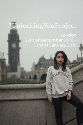 #UnlockingYouProject London 25th of December 2018 - 3rd of January 2019