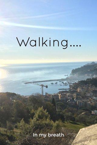 Walking.... In my breath