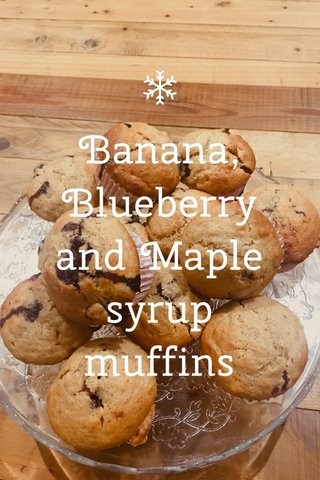Banana, Blueberry and Maple syrup muffins