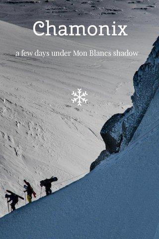 Chamonix a few days under Mon Blancs shadow