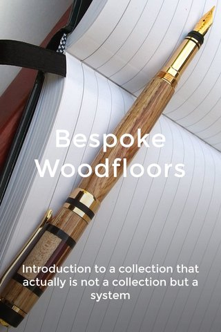 Bespoke Woodfloors Introduction to a collection that actually is not a collection but a system