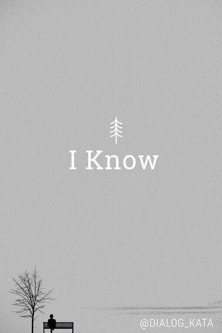 I Know @DIALOG_KATA