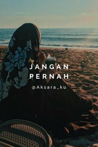 JANGAN PERNAH @Aksara_ku