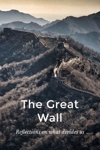 The Great Wall Reflections on what divides us