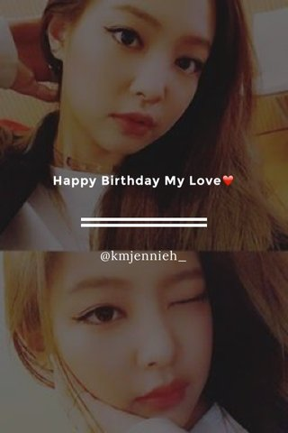 Happy Birthday My Love❤️ @kmjennieh_