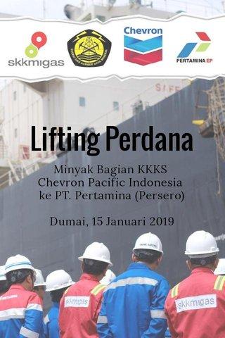 Lifting Perdana Minyak Bagian KKKS Chevron Pacific Indonesia ke PT. Pertamina (Persero) Dumai, 15 Januari 2019
