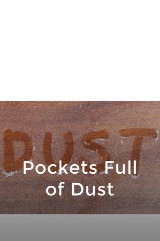 Pockets Full of Dust