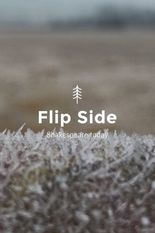 Flip Side Shakespeare today