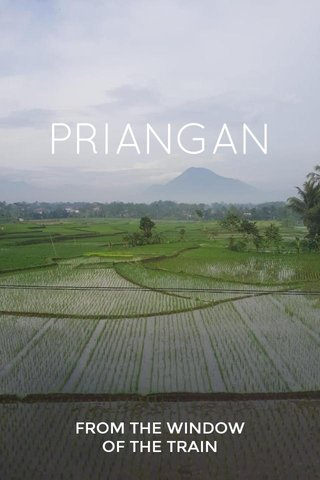 PRIANGAN FROM THE WINDOW OF THE TRAIN