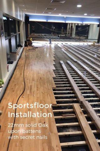 Sportsfloor Installation 22mm solid Oak upon battens with secret nails