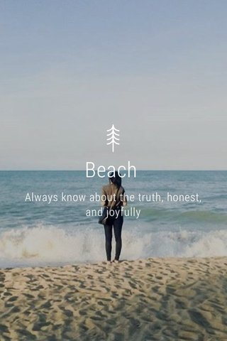 Beach Always know about the truth, honest, and joyfully
