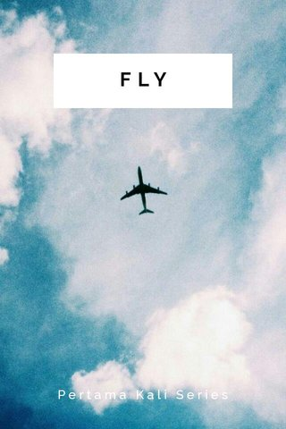 FLY Pertama Kali Series