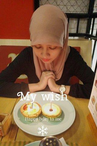 My wish Happy bday to me