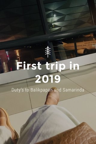 First trip in 2019 Duty's to Balikpapan and Samarinda