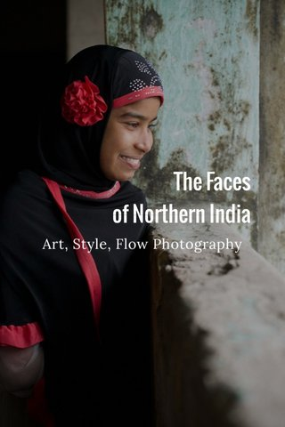 The Faces of Northern India Art, Style, Flow Photography