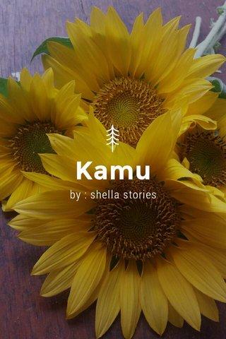 Kamu by : shella stories