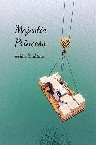 Majestic Princess #ShipBuilding