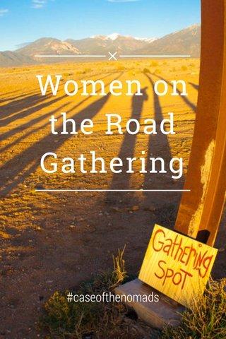 Women on the Road Gathering #caseofthenomads