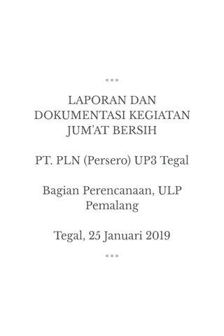 LAPORAN DAN DOKUMENTASI KEGIATAN JUM'AT BERSIH PT. PLN (Persero) UP3 Tegal Bagian Perencanaan, ULP Pemalang Tegal, 25 Januari 2019