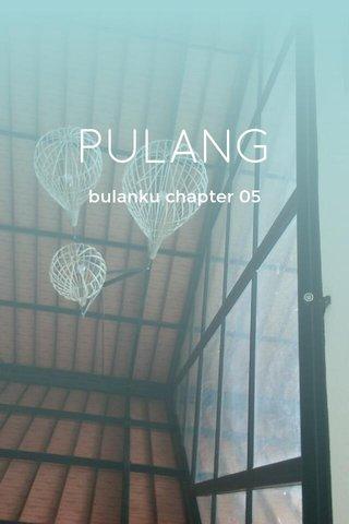 PULANG bulanku chapter 05