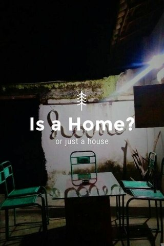 Is a Home? or just a house