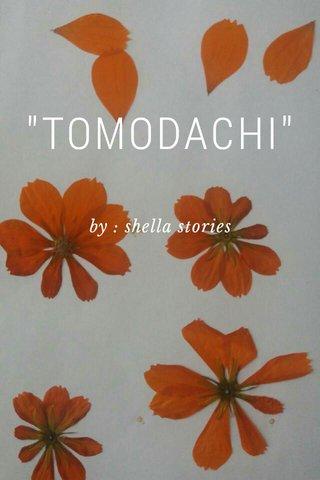 """TOMODACHI"" by : shella stories"