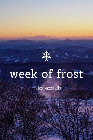 week of frost @alexpazzaglia