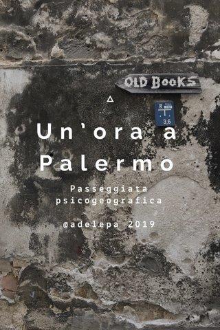 Un'ora a Palermo Passeggiata psicogeografica @adelepa 2019