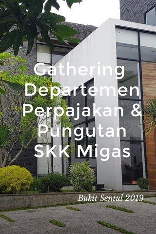 Gathering Departemen Perpajakan & Pungutan SKK Migas Bukit Sentul 2019