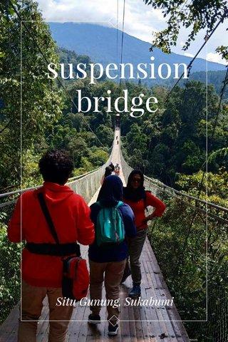 suspension bridge Situ Gunung, Sukabumi