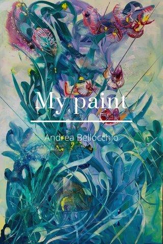 My paint Andrea Bellocchio