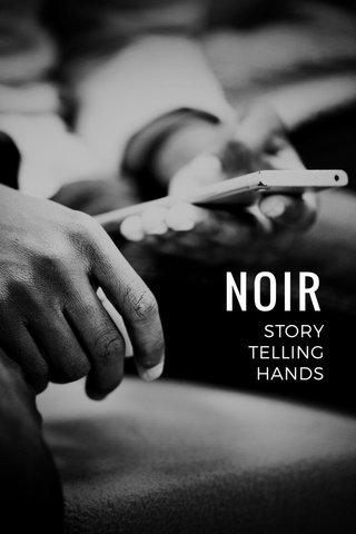 NOIR STORY TELLING HANDS