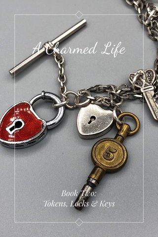 A Charmed Life Book Two: Tokens, Locks & Keys