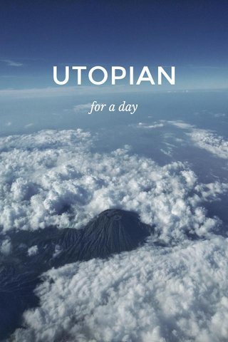 UTOPIAN for a day