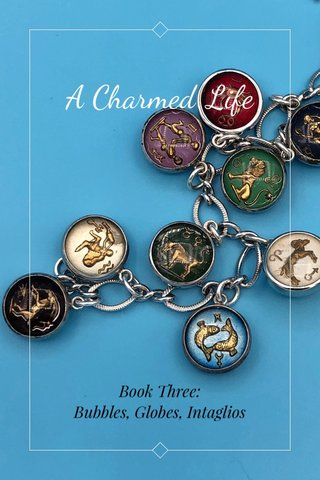 A Charmed Life Book Three: Bubbles, Globes, Intaglios