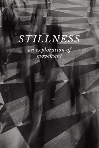 STILLNESS an exploration of movement