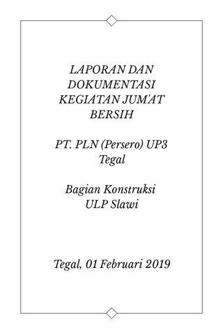 LAPORAN DAN DOKUMENTASI KEGIATAN JUM'AT BERSIH PT. PLN (Persero) UP3 Tegal Bagian Konstruksi ULP Slawi Tegal, 01 Februari 2019