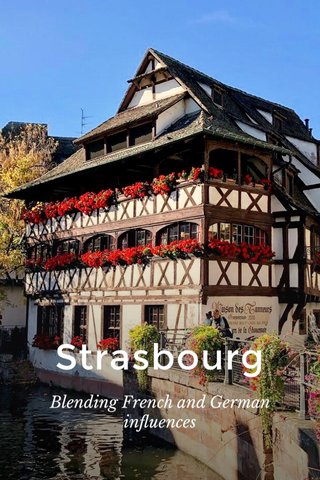 Strasbourg Blending French and German influences
