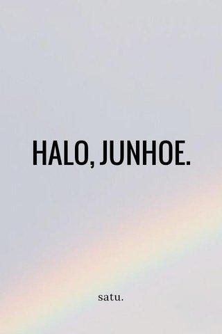 HALO, JUNHOE. satu.
