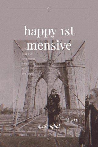 happy 1st mensive @alcoqhol