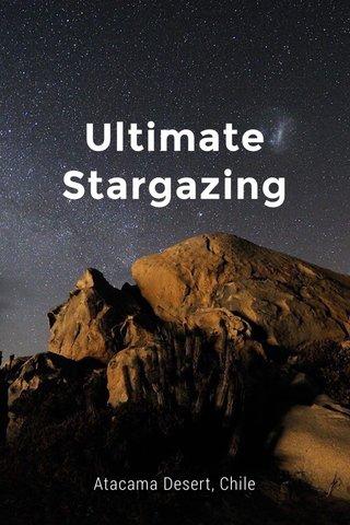Ultimate Stargazing Atacama Desert, Chile