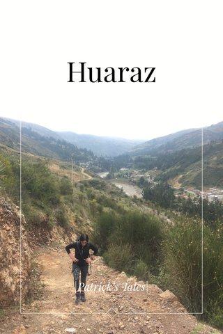 Huaraz |Patrick's Tales|